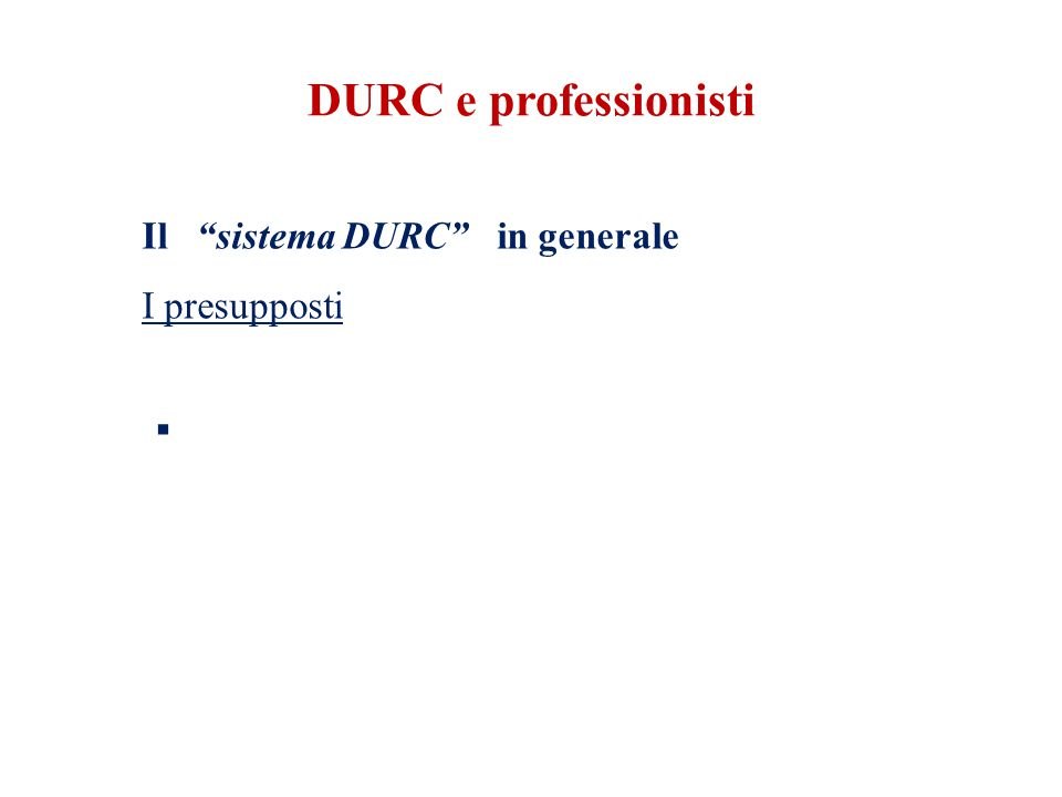 DURC e professionisti Il sistema DURC in generale I presupposti 