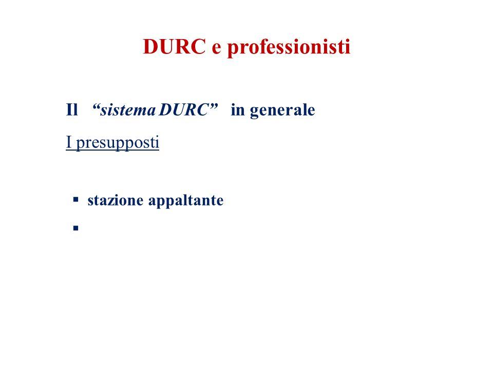 DURC e professionisti Il sistema DURC in generale I presupposti  stazione appaltante 