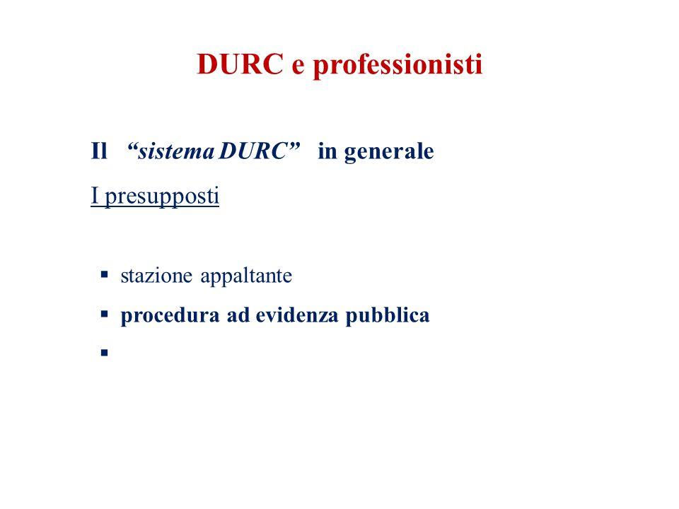 DURC e professionisti Il sistema DURC in generale I presupposti  stazione appaltante  procedura ad evidenza pubblica 