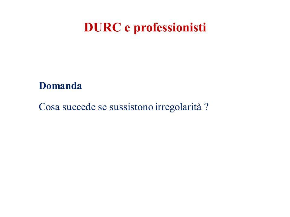 DURC e professionisti Domanda Cosa succede se sussistono irregolarità