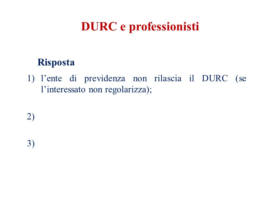 DURC e professionisti Risposta 1)l'ente di previdenza non rilascia il DURC (se l'interessato non regolarizza); 2) 3)