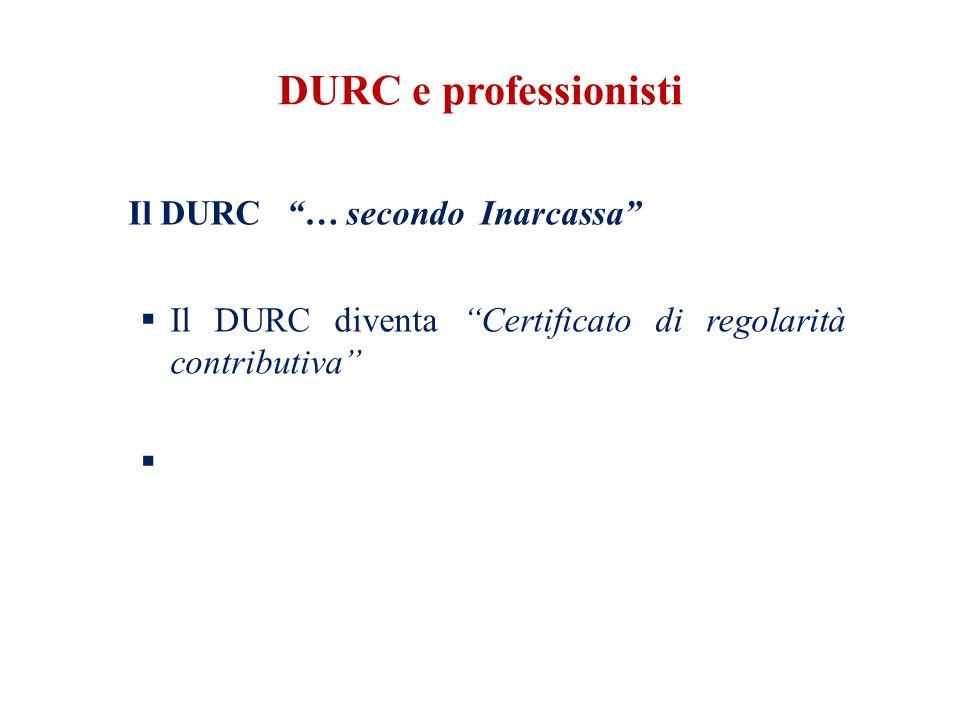 DURC e professionisti Il DURC … secondo Inarcassa  Il DURC diventa Certificato di regolarità contributiva 