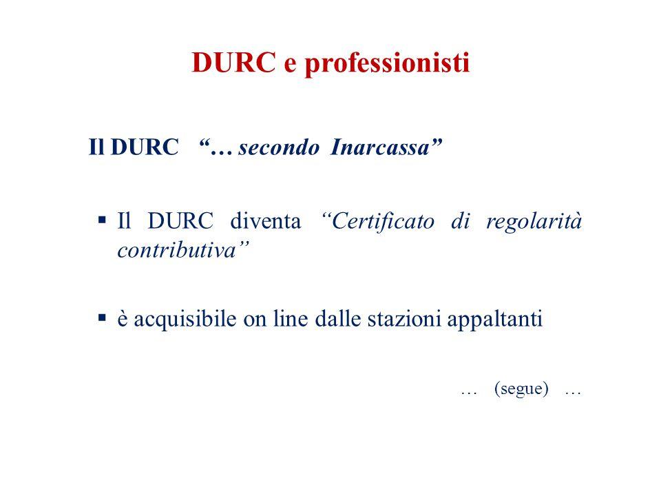 DURC e professionisti Il DURC … secondo Inarcassa  Il DURC diventa Certificato di regolarità contributiva  è acquisibile on line dalle stazioni appaltanti … (segue) …