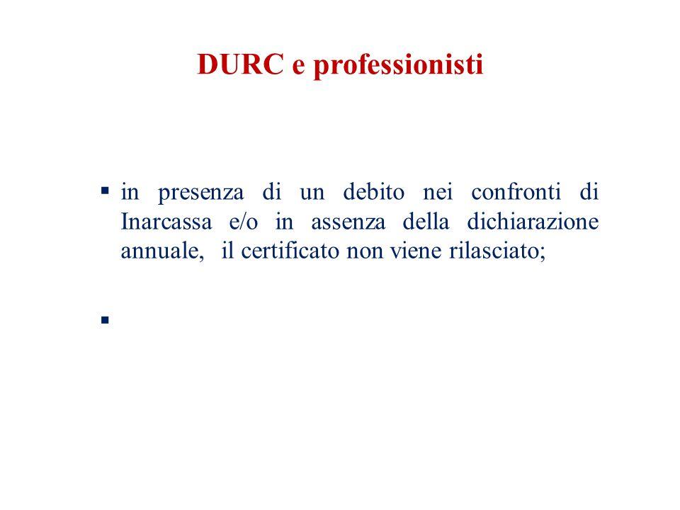 DURC e professionisti  in presenza di un debito nei confronti di Inarcassa e/o in assenza della dichiarazione annuale, il certificato non viene rilasciato; 