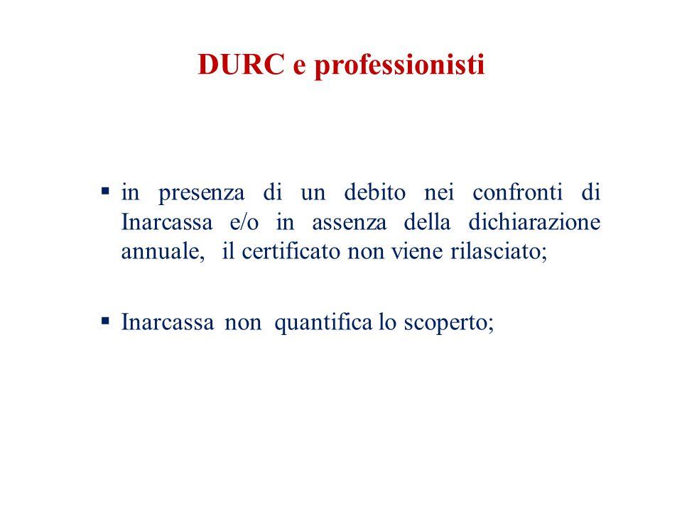 DURC e professionisti  in presenza di un debito nei confronti di Inarcassa e/o in assenza della dichiarazione annuale, il certificato non viene rilasciato;  Inarcassa non quantifica lo scoperto;