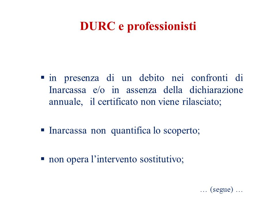 DURC e professionisti  in presenza di un debito nei confronti di Inarcassa e/o in assenza della dichiarazione annuale, il certificato non viene rilasciato;  Inarcassa non quantifica lo scoperto;  non opera l'intervento sostitutivo; … (segue) …
