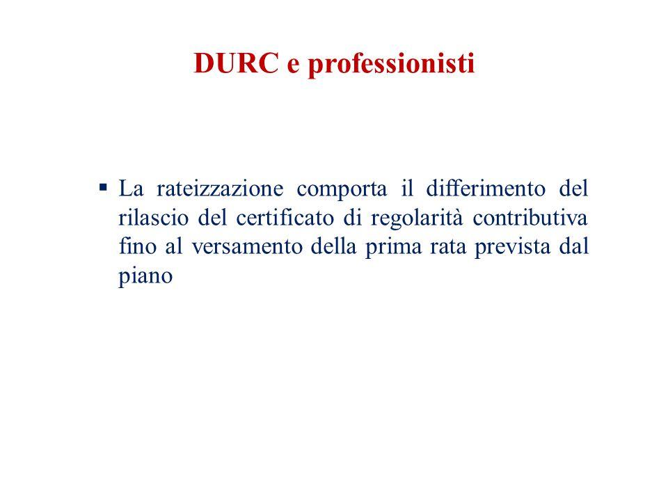DURC e professionisti  La rateizzazione comporta il differimento del rilascio del certificato di regolarità contributiva fino al versamento della prima rata prevista dal piano