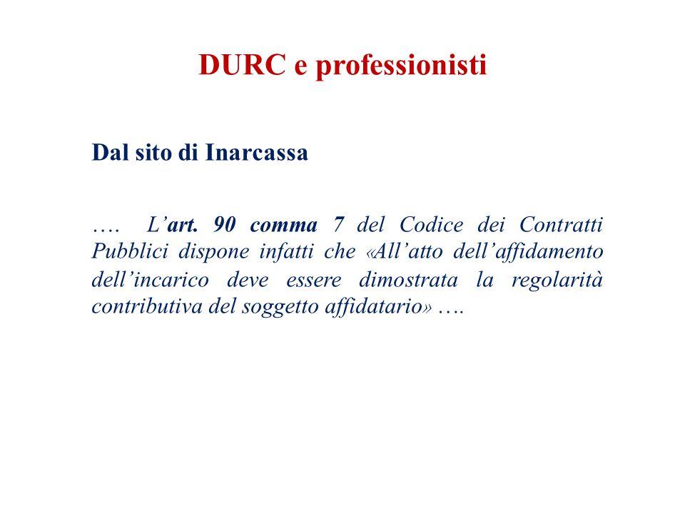 DURC e professionisti Dal sito di Inarcassa …. L'art.