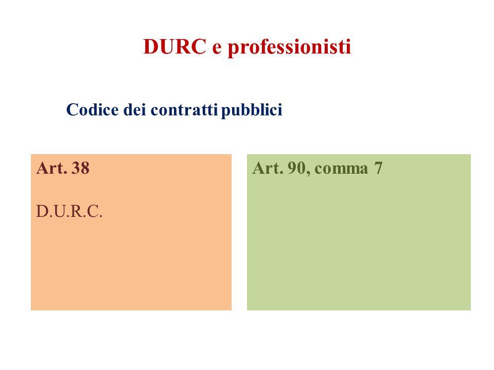 DURC e professionisti Codice dei contratti pubblici Art. 38 D.U.R.C. Art. 90, comma 7