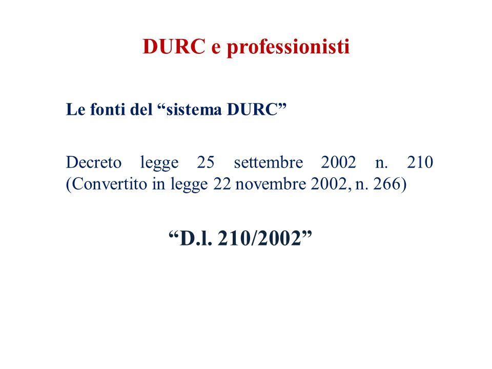 DURC e professionisti Le fonti del sistema DURC Decreto legge 25 settembre 2002 n.