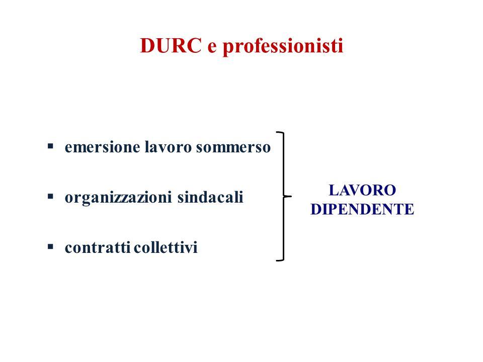 DURC e professionisti  emersione lavoro sommerso  organizzazioni sindacali  contratti collettivi LAVORO DIPENDENTE