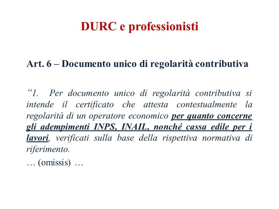 DURC e professionisti Art. 6 – Documento unico di regolarità contributiva 1.