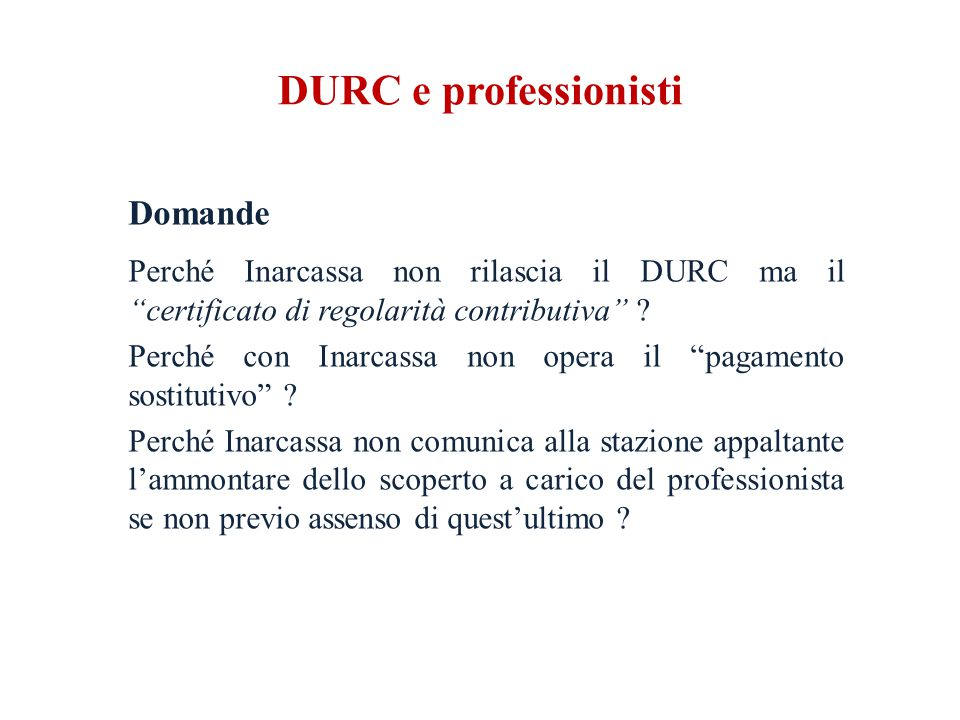 DURC e professionisti Domande Perché Inarcassa non rilascia il DURC ma il certificato di regolarità contributiva .