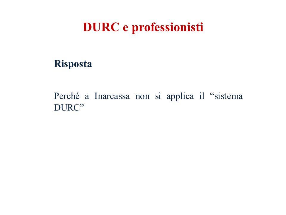 DURC e professionisti Risposta Perché a Inarcassa non si applica il sistema DURC
