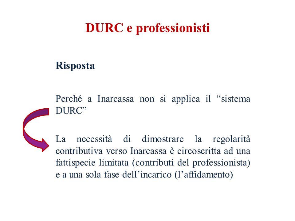 DURC e professionisti Risposta Perché a Inarcassa non si applica il sistema DURC La necessità di dimostrare la regolarità contributiva verso Inarcassa è circoscritta ad una fattispecie limitata (contributi del professionista) e a una sola fase dell'incarico (l'affidamento)