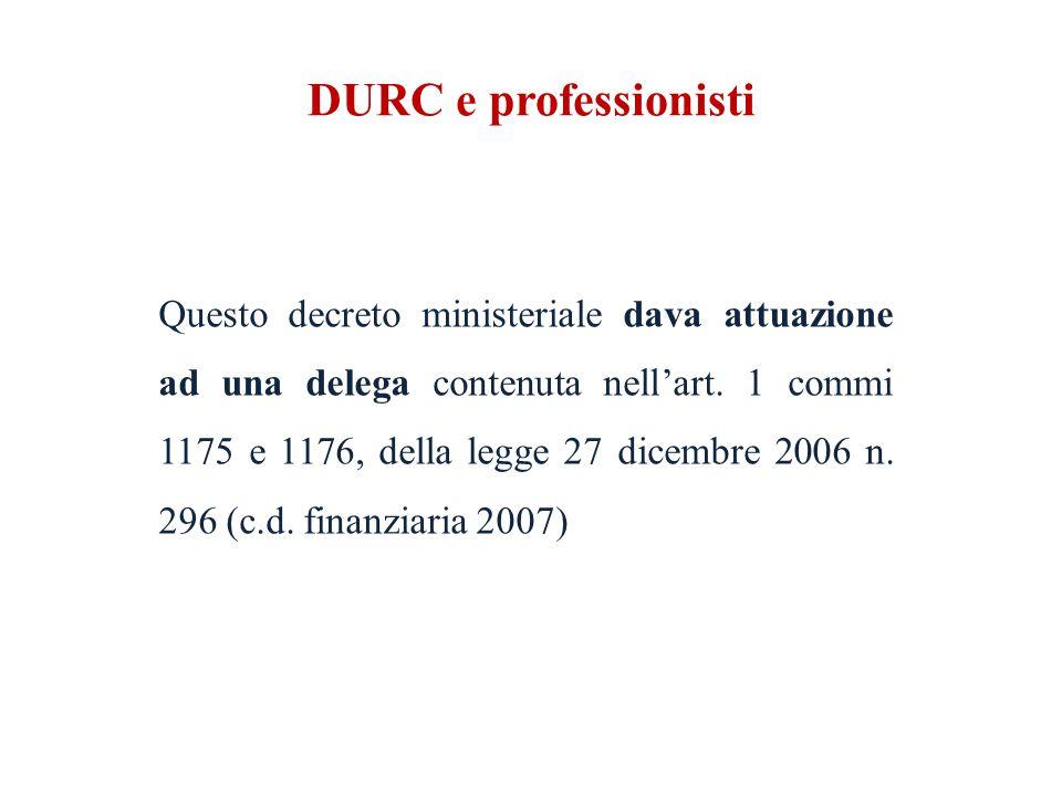DURC e professionisti Questo decreto ministeriale dava attuazione ad una delega contenuta nell'art.