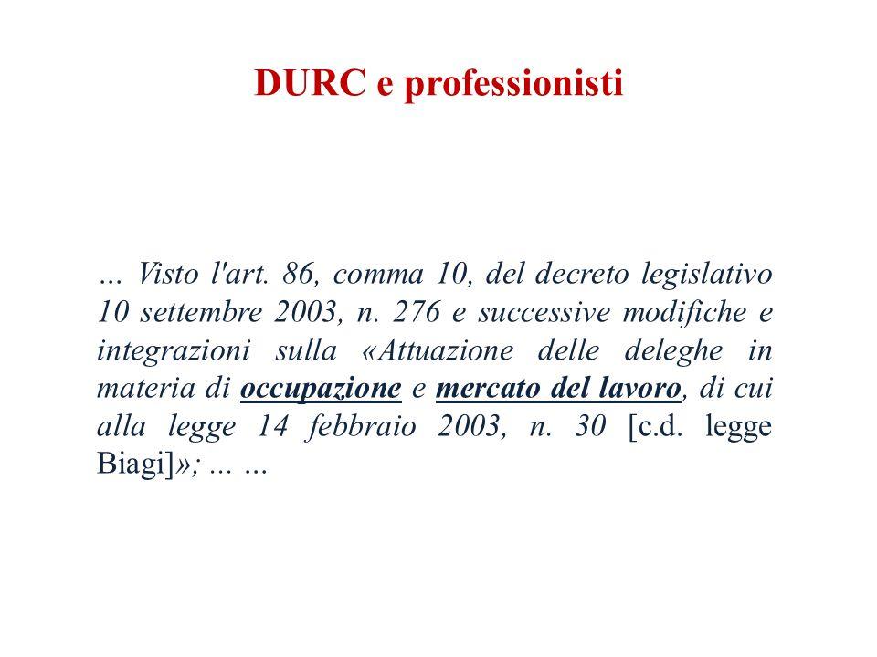 DURC e professionisti … Visto l art. 86, comma 10, del decreto legislativo 10 settembre 2003, n.