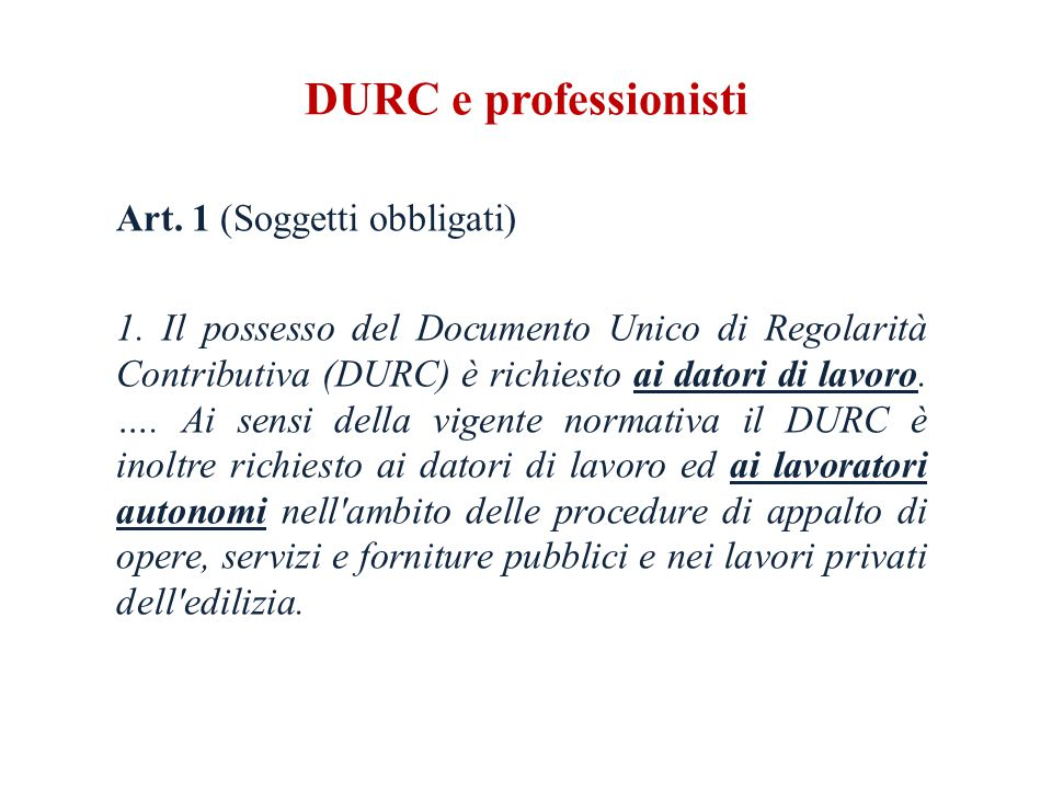 DURC e professionisti Art. 1 (Soggetti obbligati) 1.