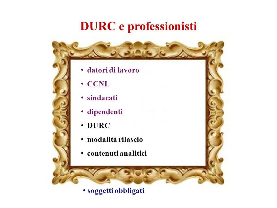 DURC e professionisti datori di lavoro CCNL sindacati dipendenti DURC modalità rilascio contenuti analitici soggetti obbligati