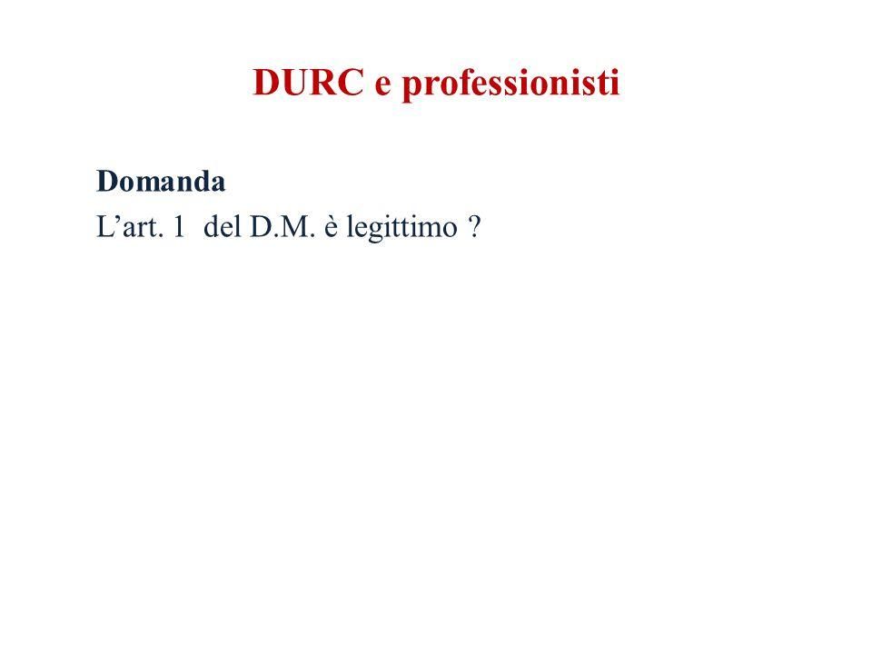 DURC e professionisti Domanda L'art. 1 del D.M. è legittimo
