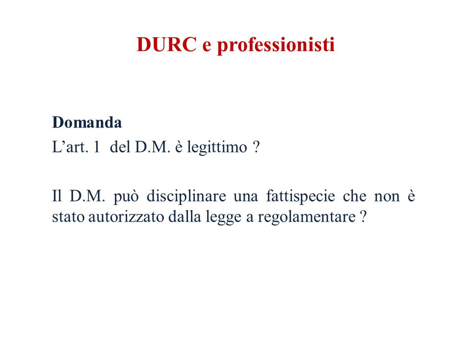 DURC e professionisti Domanda L'art. 1 del D.M. è legittimo .