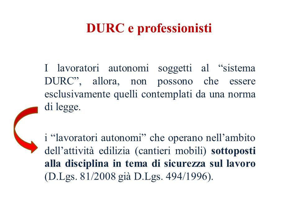 DURC e professionisti I lavoratori autonomi soggetti al sistema DURC , allora, non possono che essere esclusivamente quelli contemplati da una norma di legge.
