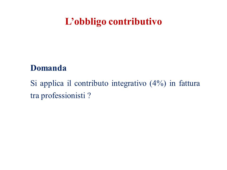 L'obbligo contributivo Domanda Si applica il contributo integrativo (4%) in fattura tra professionisti