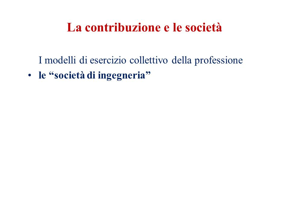 La contribuzione e le società I modelli di esercizio collettivo della professione le società di ingegneria