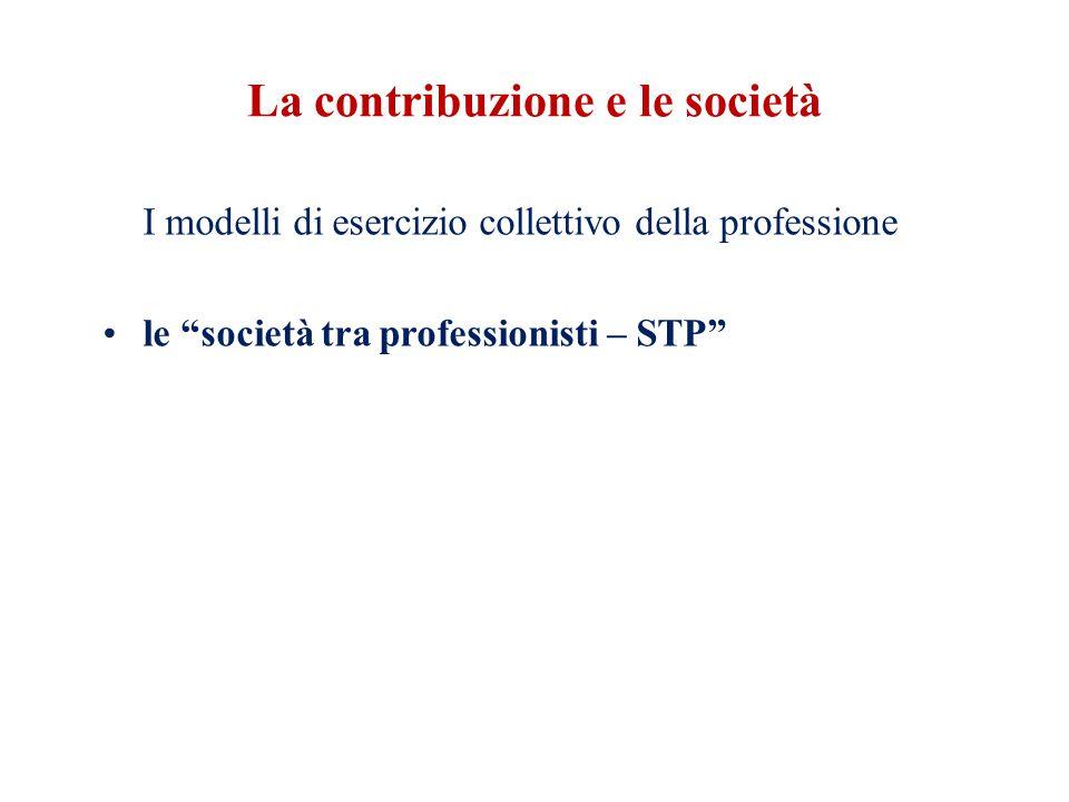La contribuzione e le società I modelli di esercizio collettivo della professione le società tra professionisti – STP