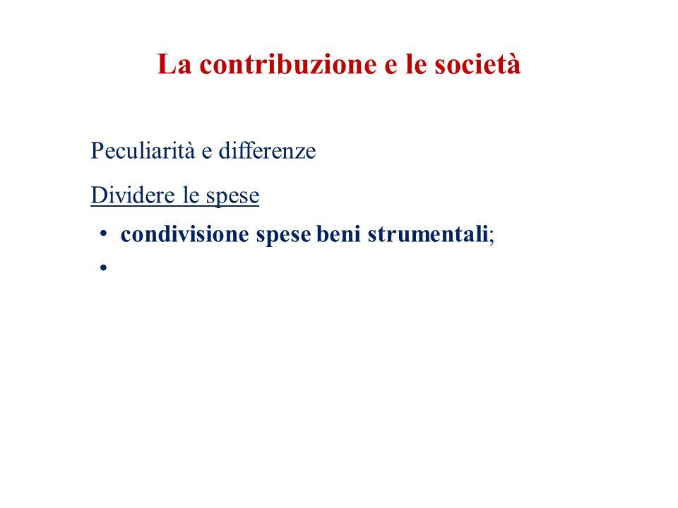 La contribuzione e le società Peculiarità e differenze Dividere le spese condivisione spese beni strumentali;