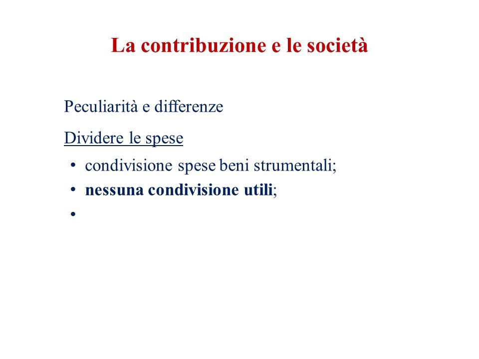 La contribuzione e le società Peculiarità e differenze Dividere le spese condivisione spese beni strumentali; nessuna condivisione utili;