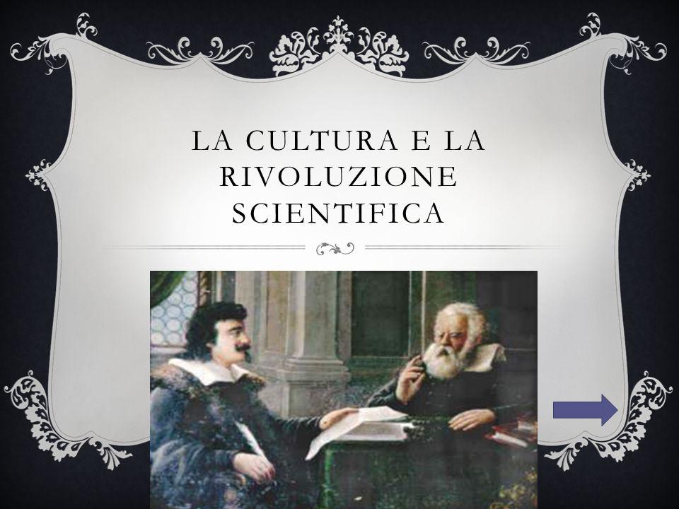LA CULTURA E LA RIVOLUZIONE SCIENTIFICA