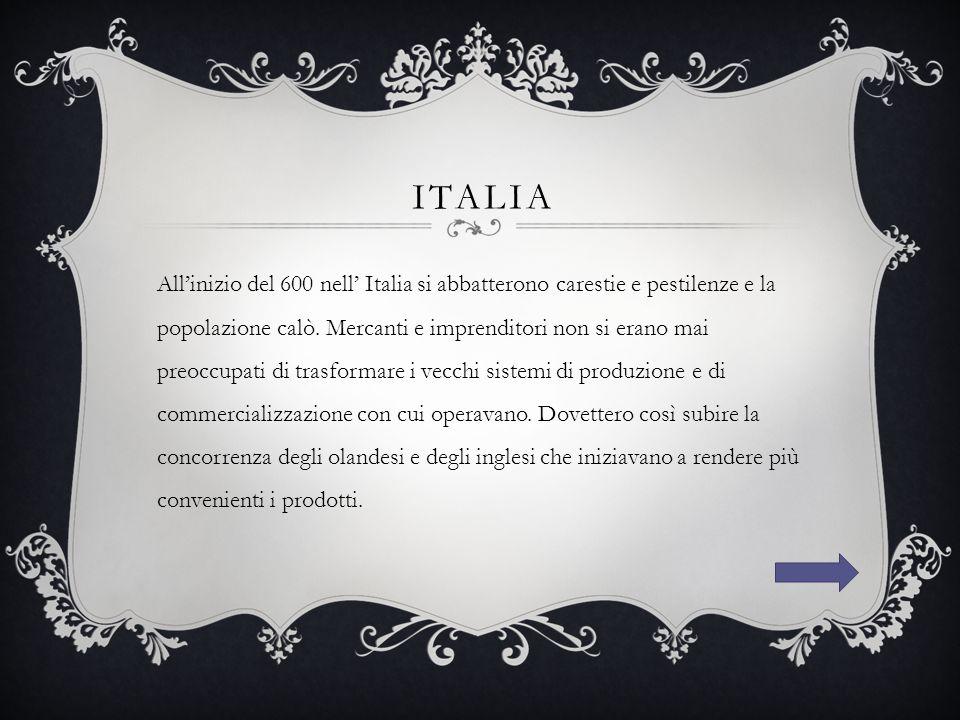 ITALIA Venezia Ducato di SavoiaGenova Il settore della lana subì gravi perdite Piena di debiti per via dei finanziamenti delle imprese spagnole si indebitò a causa dello spostamento delle principali rotte commerci Si rafforzò e con lui anche l'esercito Toscana