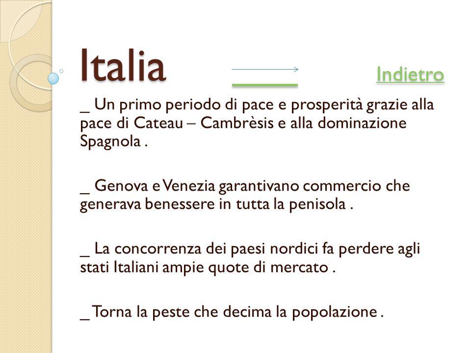 Italia Indietro Indietro Indietro _ Un primo periodo di pace e prosperità grazie alla pace di Cateau – Cambrèsis e alla dominazione Spagnola. _ Genova