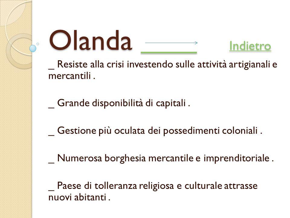 Olanda Indietro Indietro Indietro _ Resiste alla crisi investendo sulle attività artigianali e mercantili. _ Grande disponibilità di capitali. _ Gesti