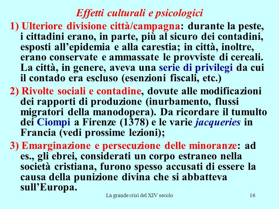 La grande crisi del XIV secolo16 Effetti culturali e psicologici 1) Ulteriore divisione città/campagna: durante la peste, i cittadini erano, in parte,