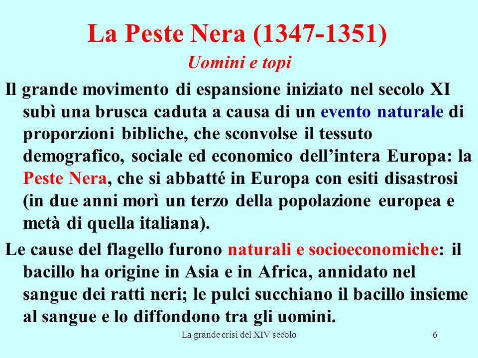 La grande crisi del XIV secolo6 La Peste Nera (1347-1351) Uomini e topi Il grande movimento di espansione iniziato nel secolo XI subì una brusca cadut