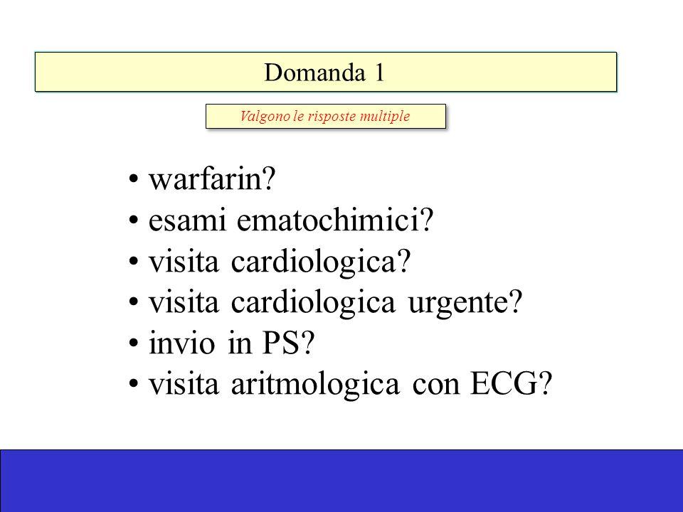 Risposta1 warfarin.esami ematochimici. visita cardiologica.