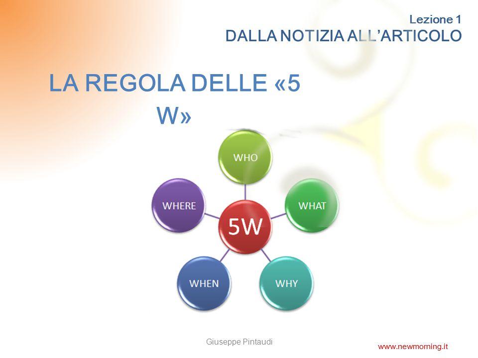 4 Lezione 1 DALLA NOTIZIA ALL'ARTICOLO LA SESTA DOMANDA Giuseppe Pintaudi www.newmorning.it