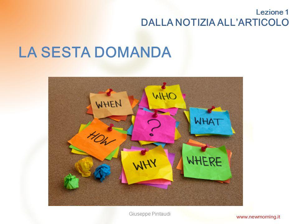 5 L'ARTICOLO L'articolo è l'elemento principale di un giornale e deve contenere informazioni chiare e obiettive Lezione 1 DALLA NOTIZIA ALL'ARTICOLO Giuseppe Pintaudi www.newmorning.it