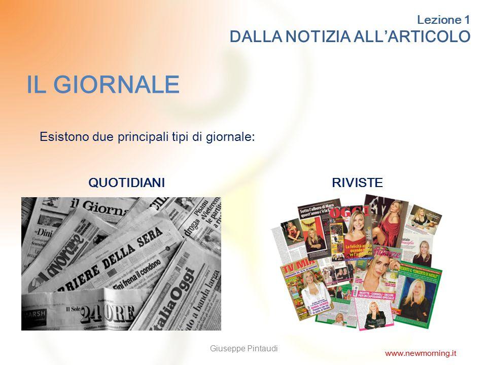 9 IL GIORNALE Esistono due principali tipi di giornale: QUOTIDIANIRIVISTE Lezione 1 DALLA NOTIZIA ALL'ARTICOLO Giuseppe Pintaudi www.newmorning.it