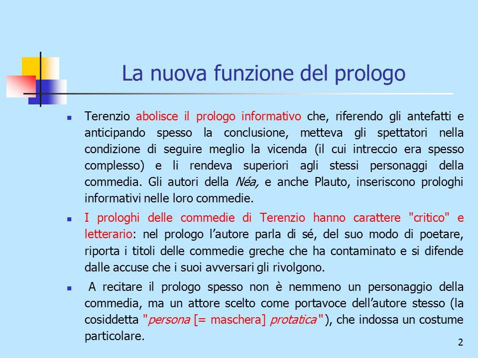 2 La nuova funzione del prologo Terenzio abolisce il prologo informativo che, riferendo gli antefatti e anticipando spesso la conclusione, metteva gli