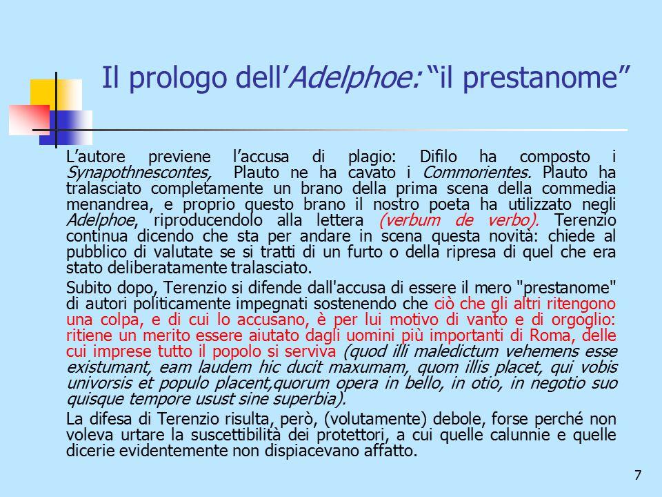 """7 Il prologo dell'Adelphoe: """"il prestanome"""" L'autore previene l'accusa di plagio: Difilo ha composto i Synapothnescontes, Plauto ne ha cavato i Commor"""