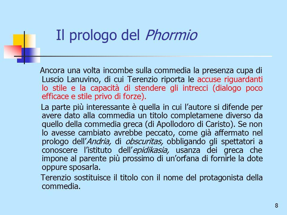 8 Il prologo del Phormio Ancora una volta incombe sulla commedia la presenza cupa di Luscio Lanuvino, di cui Terenzio riporta le accuse riguardanti lo