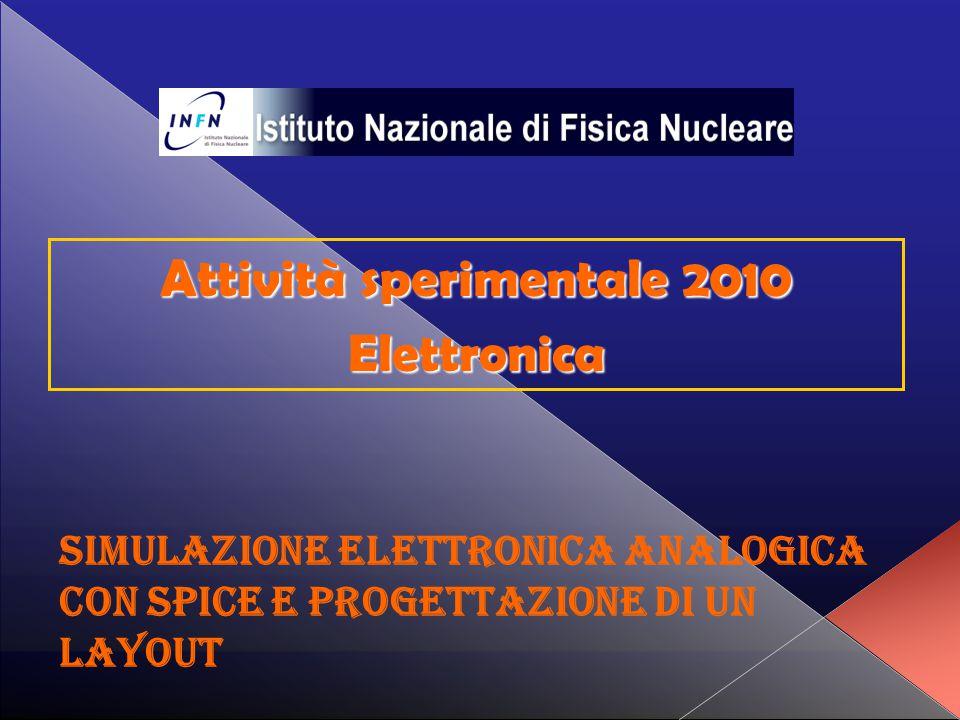 Simulazione elettronica analogica con Spice e progettazione di un Layout Attività sperimentale 2010 Elettronica