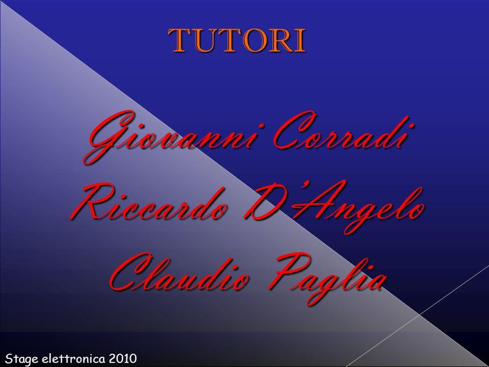 Giovanni Corradi Riccardo D'Angelo Claudio Paglia Stage elettronica 2010 TUTORI