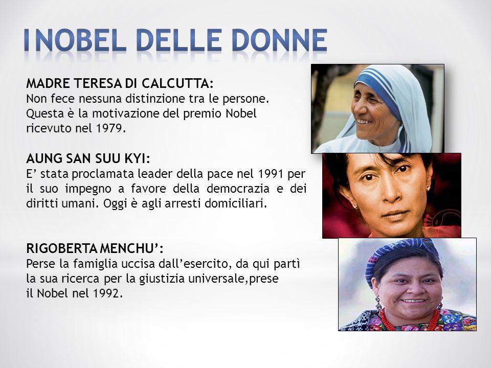 MADRE TERESA DI CALCUTTA: Non fece nessuna distinzione tra le persone. Questa è la motivazione del premio Nobel ricevuto nel 1979. AUNG SAN SUU KYI: E