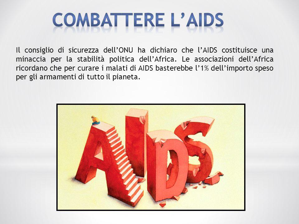 Il consiglio di sicurezza dell'ONU ha dichiaro che l'AIDS costituisce una minaccia per la stabilità politica dell'Africa. Le associazioni dell'Africa