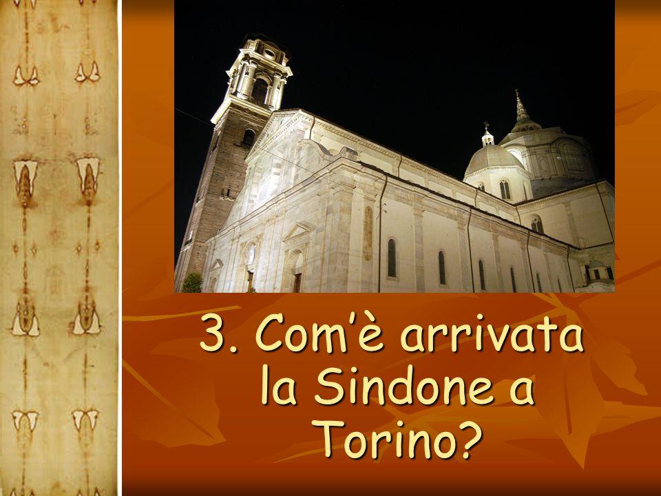 3. Com'è arrivata la Sindone a Torino? 3. Com'è arrivata la Sindone a Torino?