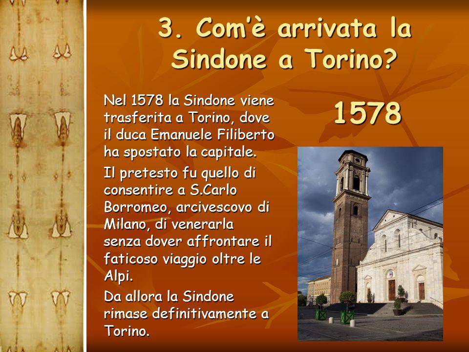 3. Com'è arrivata la Sindone a Torino? Nel 1578 la Sindone viene trasferita a Torino, dove il duca Emanuele Filiberto ha spostato la capitale. Il pret